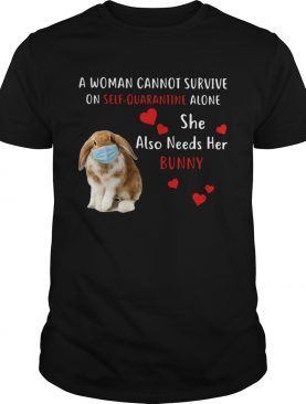 A Woman Cannot Survive On Self Quarantine Alone She Also Needs Her Bunny shirt