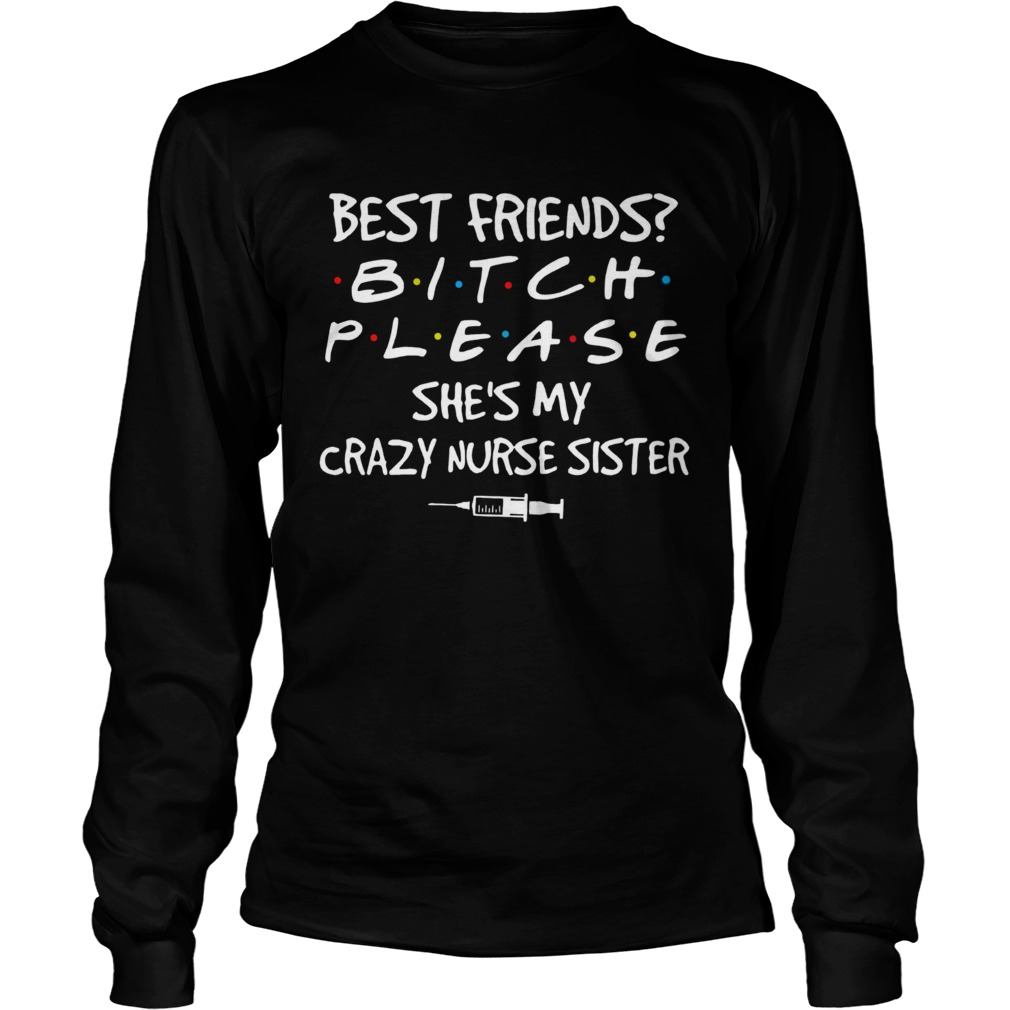Best friends Bitch Please shes My crazy Nurse Sister covid19  Long Sleeve