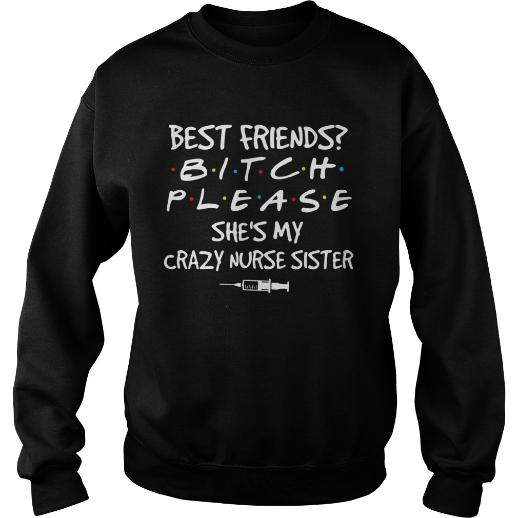 Best friends Bitch Please shes My crazy Nurse Sister covid19  Sweatshirt