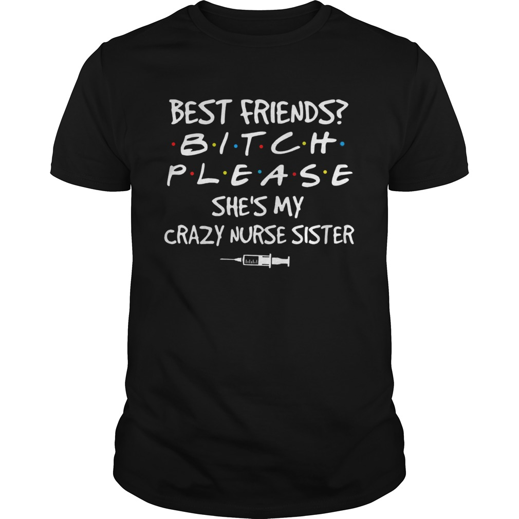 Best friends Bitch Please shes My crazy Nurse Sister covid19  Unisex