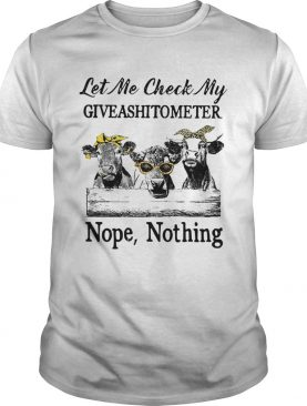 Cow Let Me Vheck My Giveashitometer Nope Nothing shirt