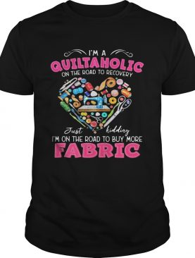 Im a quiltaholic on the road to recovery just kidding heart shirt