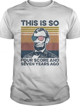 Independence Day glasses this is so four score and seven years ago vintage shirt