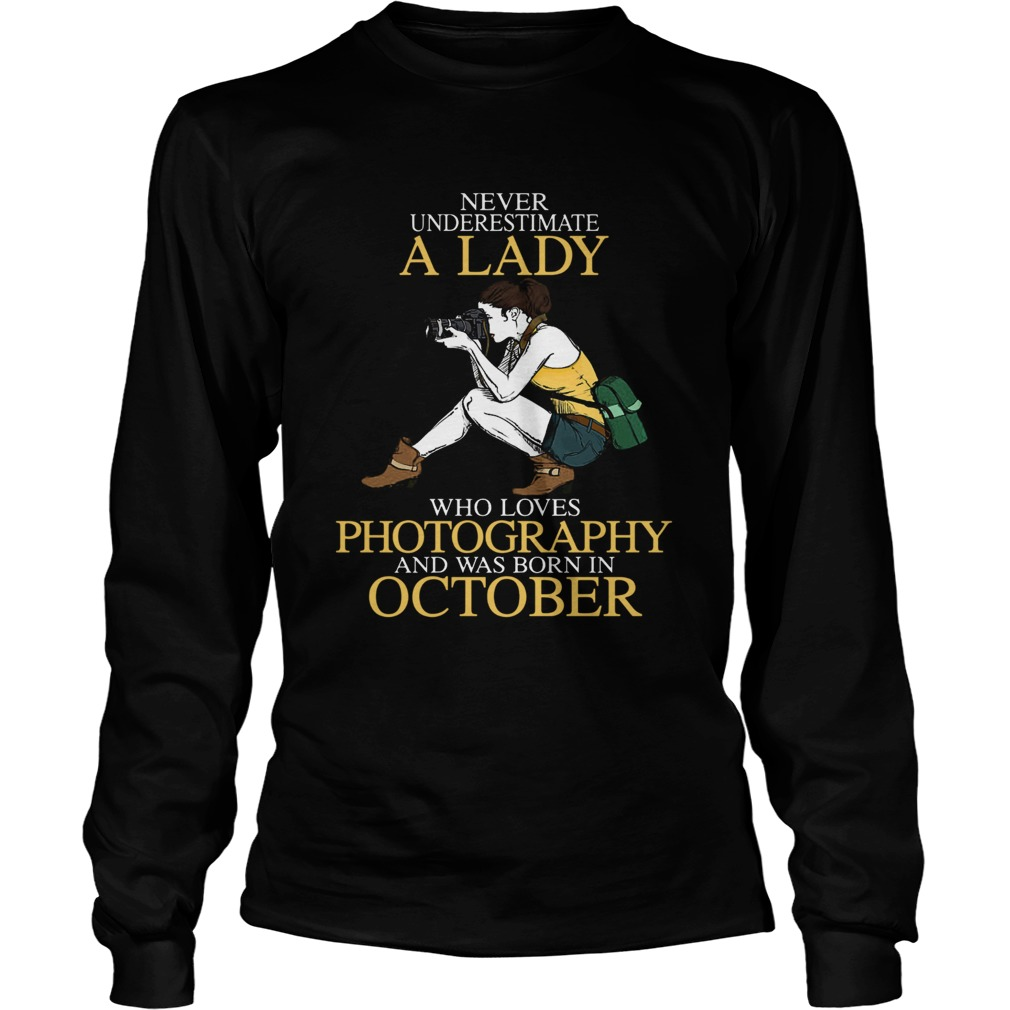 Never underestimate a lady who loves photography and was born in October  Long Sleeve