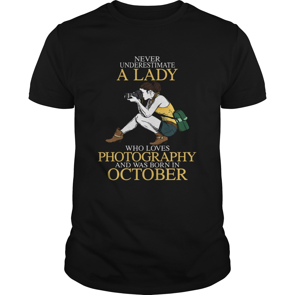 Never underestimate a lady who loves photography and was born in October  Unisex