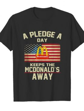 A pledge a day keeps the mcdonald's away american flag independence day shirt