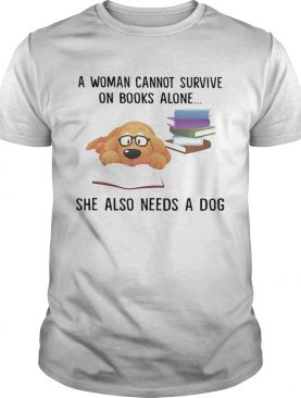 A woman cannot survive on books alone she also needs a dog shirt