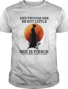 And Though She Be But Little She Is Fierce A Midsummer Nights Dream Moon shirt