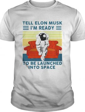 Astronaut Tell Elon Musk Im Ready To Be Launched Into Space Astronaut Vintage shirt