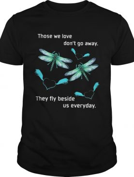 Butterfly Those We Love Dont Away They Fly Beside Us Everyday shirt