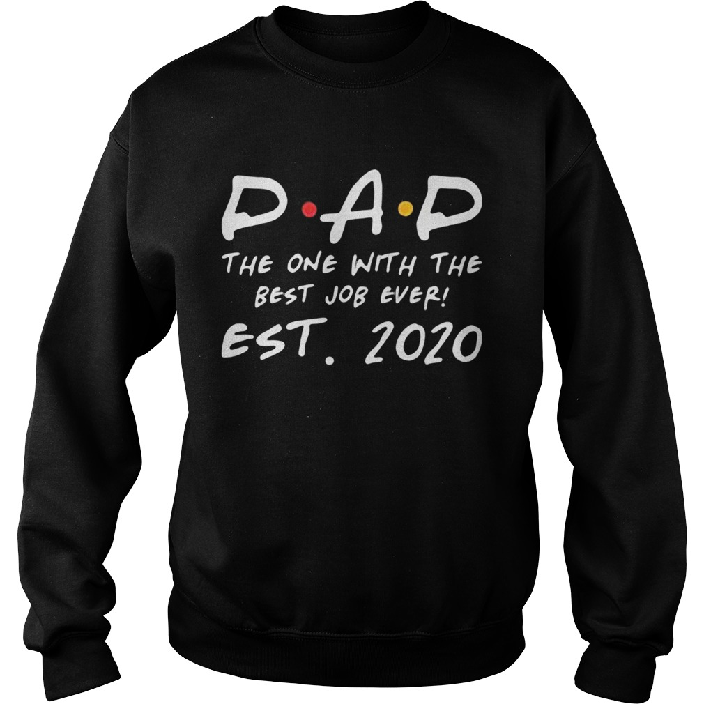 Dad the one with the best job ever est 2020  Sweatshirt