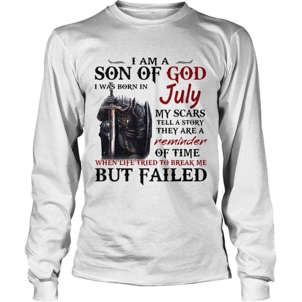 Emplar Knight I Am Son Of God I Was Born In July My Scars Tell A Story They Are A Reminder But Fail Long Sleeve