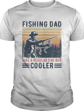 Fishing dad like a regular dad but cooler happy fathers day vintage retro shirt