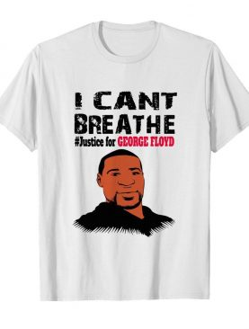 I Can't Breathe #Justice For George Floyd shirt