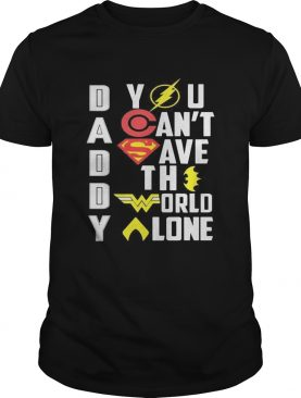 Marvel heroes daddy you cant save the world alone shirt