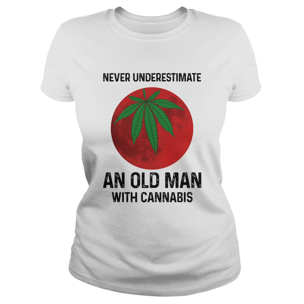 Never undersetimate an okd man with cannabis moon weed  Classic Ladies