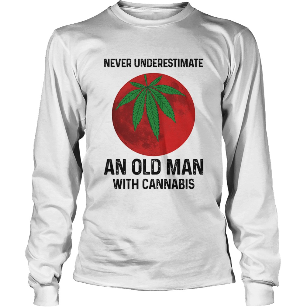Never undersetimate an okd man with cannabis moon weed  Long Sleeve
