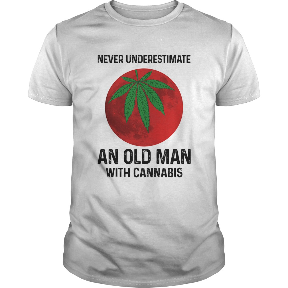 Never undersetimate an okd man with cannabis moon weed  Unisex