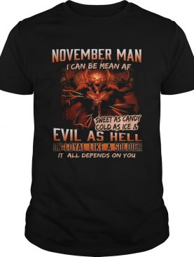November man I can be mean Af sweet as candy cold as ice and evil as hell shirt