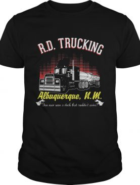 Rd trucking albuquerque nm you ever seen a duck that couldnt seen shirt