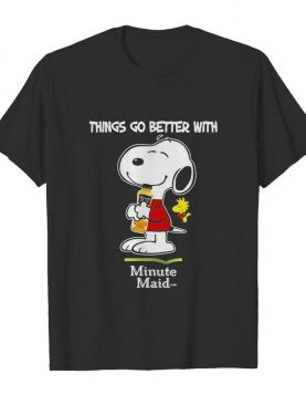 Snoopy and woodstock things go better with minute maid shirt