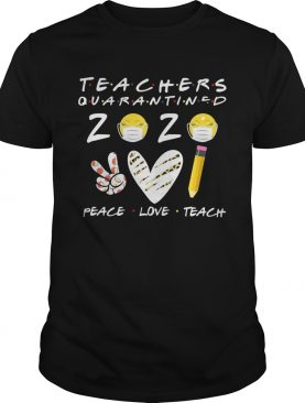 Teachers Quarantined 2020 Peace Love Teach shirt