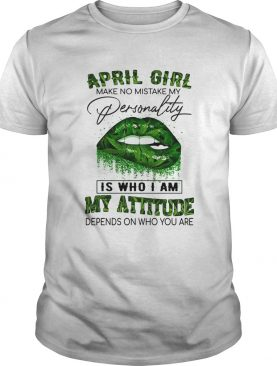 Weed lips april girl make no mistake my personality is who i am my attitude depends on who you are