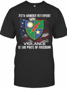 75Th Ranger Regiment Vigilance Is The Price Of Freedom American Flag Independence Day T-Shirt