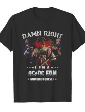 Damn right i am a acdc fan now and forever stars shirt