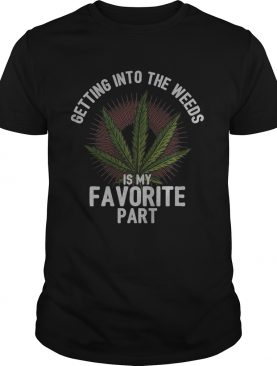 Getting into the weeds is my favorite part shirt