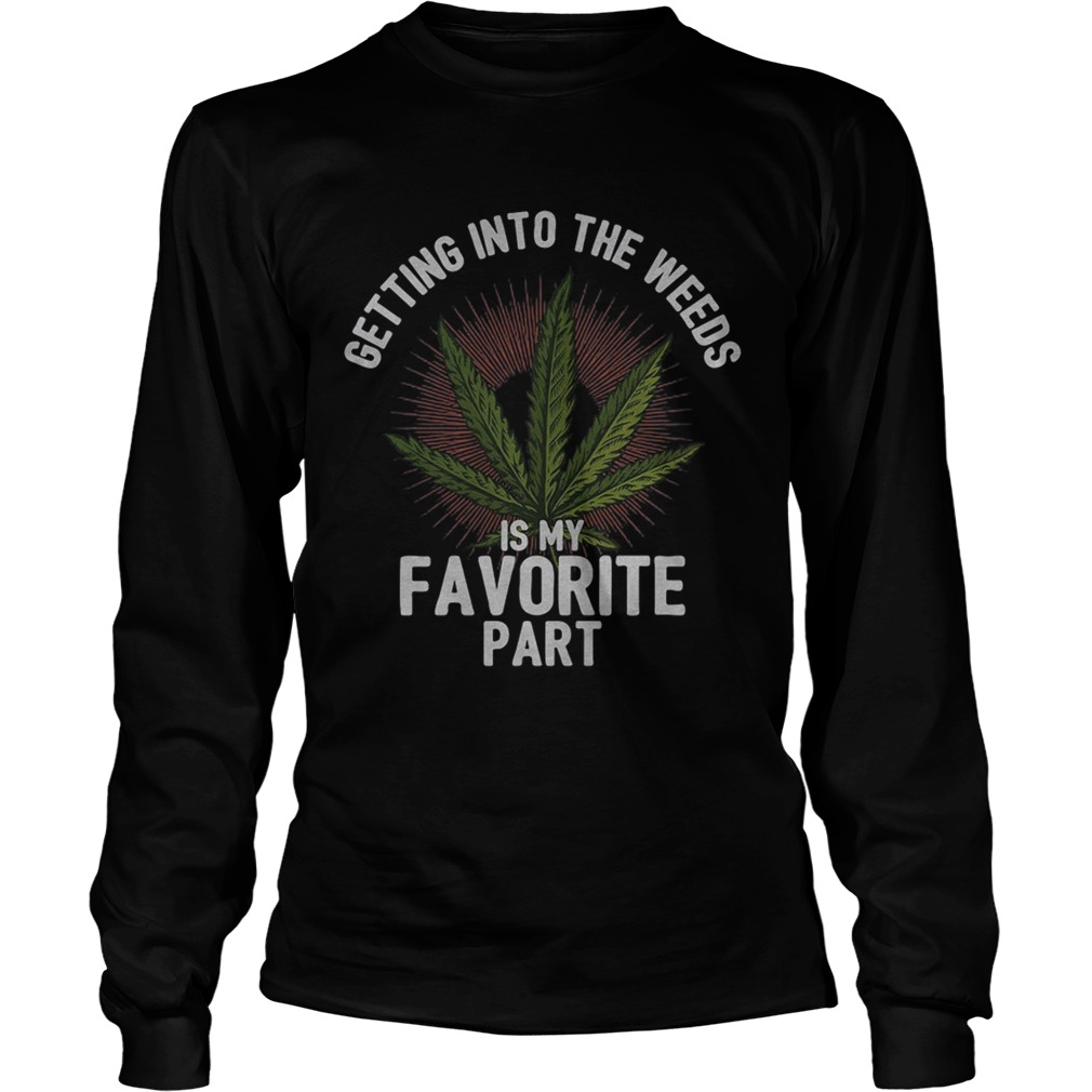 Getting into the weeds is my favorite part  Long Sleeve