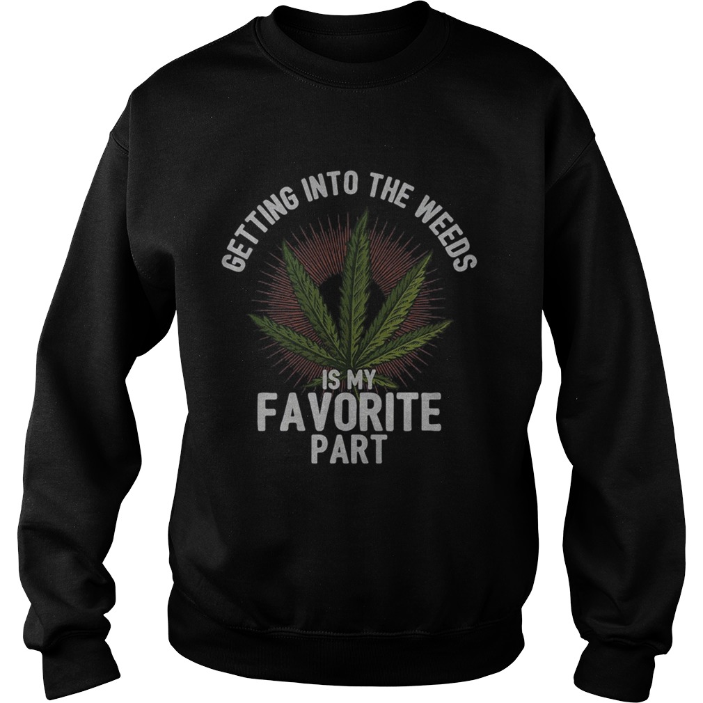 Getting into the weeds is my favorite part  Sweatshirt