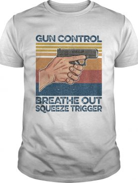 Gun control breathe out squeeze trigger vintage retro shirt