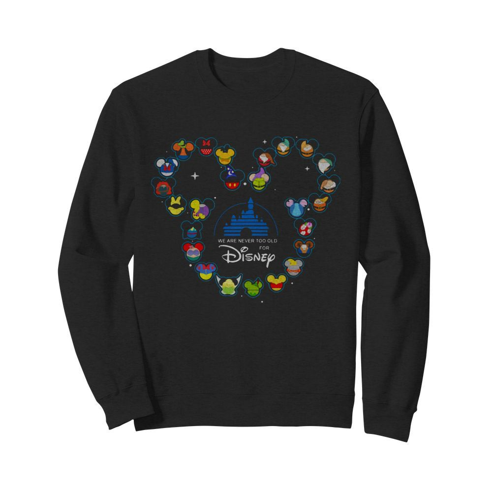 Heart Mickey Mouse We Are Never Too Old For Disney  Unisex Sweatshirt