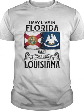 I may live in florida but my story began in louisiana shirt