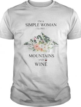 Im a simple woman i love mountains and wine flowers shirt