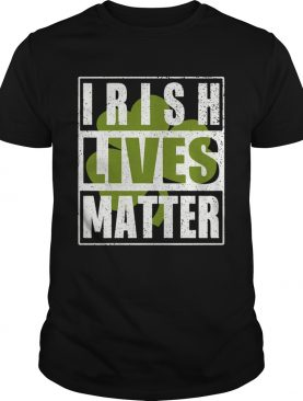 Irish Lives Matter shirt