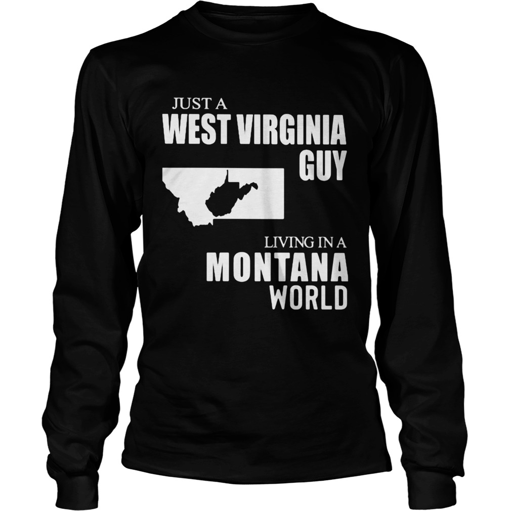 Just A West Virginia Guy Living In A Montana World Map  Long Sleeve