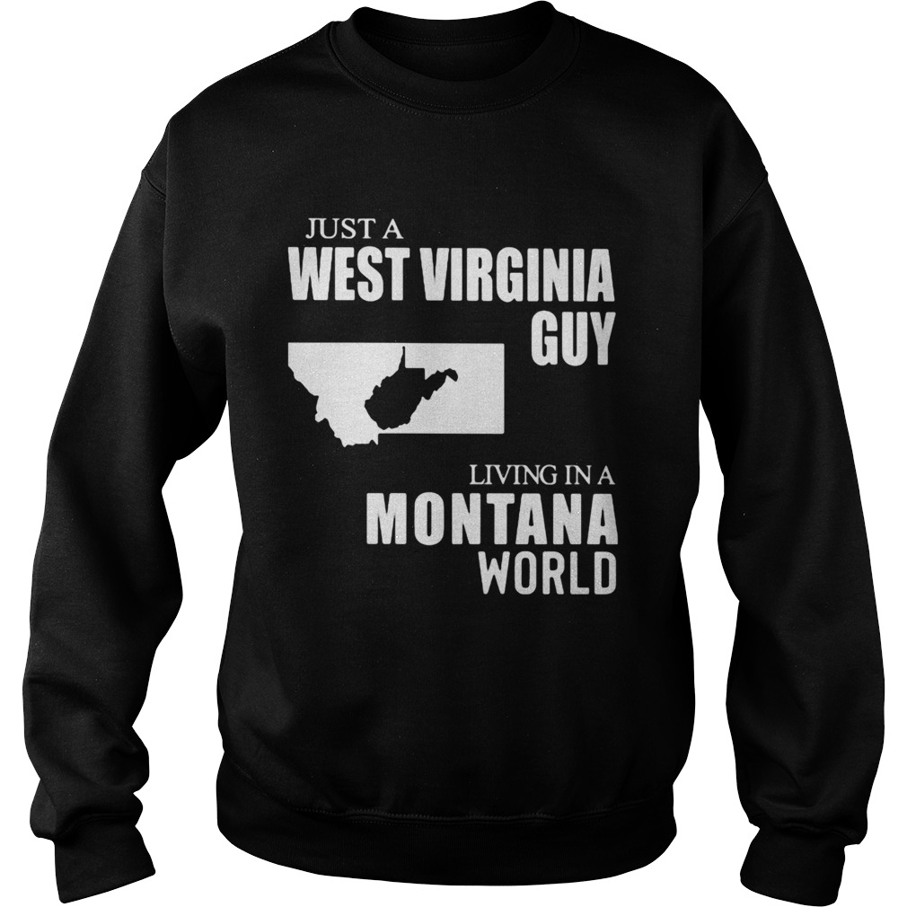 Just A West Virginia Guy Living In A Montana World Map  Sweatshirt