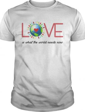 Love Together World Is What The World Need Now shirt