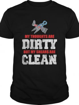 My Thoughts Are Dirty But My Shears Are Clean shirt