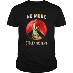 No More Stolen Sisters shirt