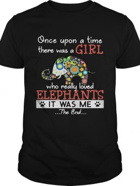 Once Upon A Time There Was A Girl Who Really Loved Elephants It Was Me The End Flower Footprint shi
