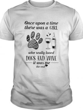 Once upon a time there was a girl who really loves dogs and wine it was me the end heart shirt