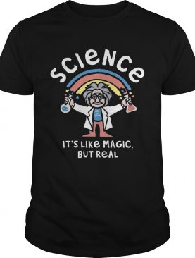Rainbow Science Its Like Magic But Real shirt