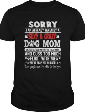 Sorry I Am Already Taken By A Sexy And Crazy Dog Mom Footprint shirt