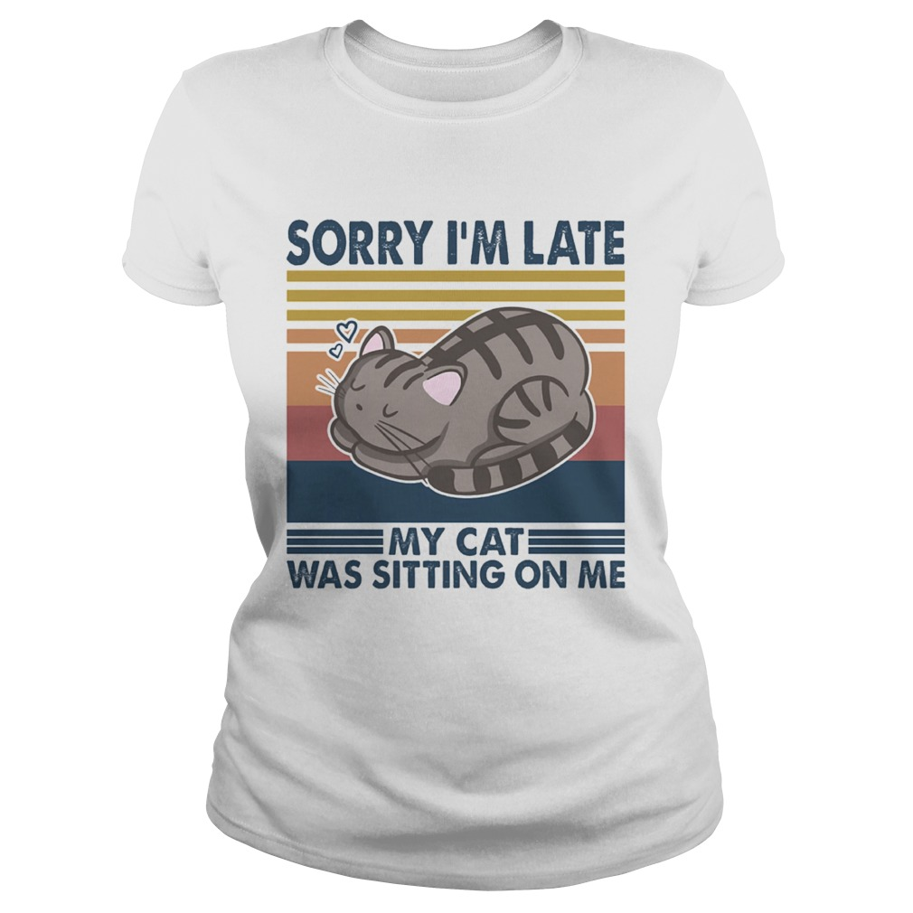 Sorry Im Late My Cat Was Sitting On Me Cat Vintage Retro  Classic Ladies