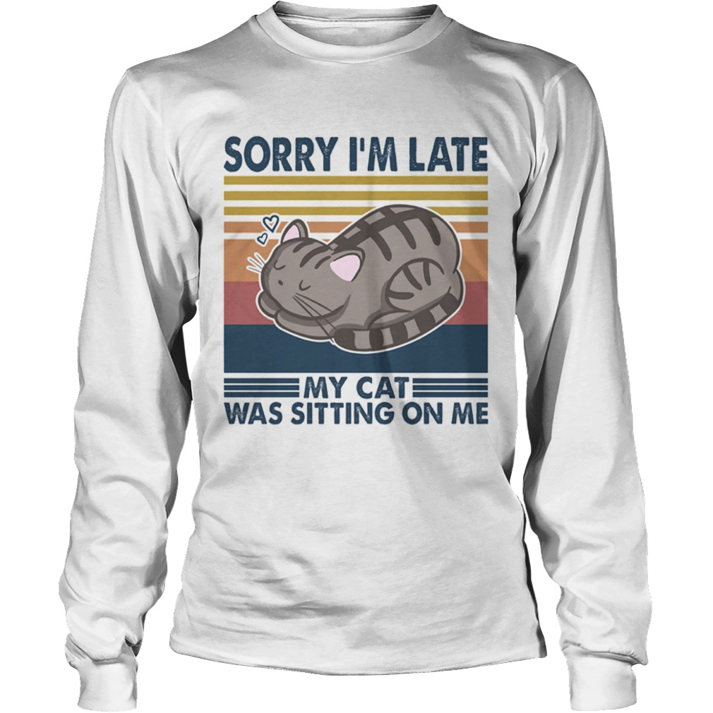 Sorry Im Late My Cat Was Sitting On Me Cat Vintage Retro  Long Sleeve