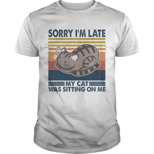 Sorry Im Late My Cat Was Sitting On Me Cat Vintage Retro shirt