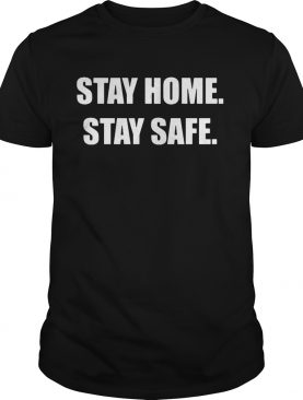 Stay Home Stay Safe shirt